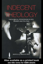 Indecent Theology ebook by Althaus-Reid, Marcella