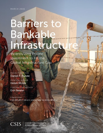 Barriers to Bankable Infrastructure - Incentivizing Private Investment to Fill the Global Infrastructure Gap ebook by Helen Moser