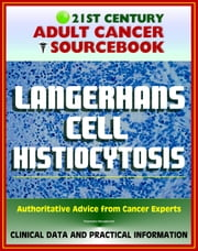 21st Century Adult Cancer Sourcebook: Langerhans Cell Histiocytosis (LCH), Eosinophilic Granuloma, Abt-Letterer-Siwe Disease, Hand-Schuller-Christian Disease, Diffuse Reticuloendotheliosis ebook by Progressive Management