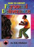 How to Obtain Personal Deliverance ebook by Dr. D. K. Olukoya