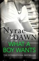 What a Boy Wants ebook by Nyrae Dawn