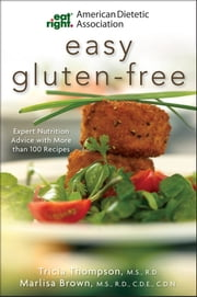 American Dietetic Association Easy Gluten-Free - Expert Nutrition Advice with More Than 100 Recipes ebook by Marlisa Brown,Tricia Thompson,Shauna James Ahern,Alma Flor Ada