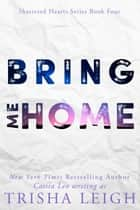 Bring Me Home - A Young Adult Coming of Age Romance ebook by Trisha Leigh