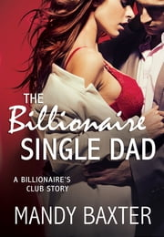 The Billionaire Single Dad - A Billionaire's Club Story ebook by Mandy Baxter