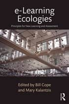 e-Learning Ecologies - Principles for New Learning and Assessment ebook by Bill Cope, Mary Kalantzis