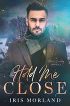 Hold Me Close - A Heron's Landing Novella ebook by