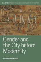 Gender and the City before Modernity ebook by Lin Foxhall, Gabriele Neher
