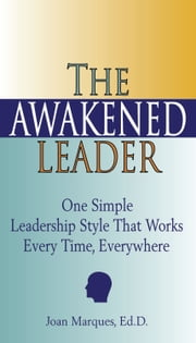 The Awakened Leader - One Simple Leadership Style That Works Every Time, Everywhere ebook by Joan Marques, EdD