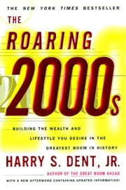 The Roaring 2000'S - Building the Wealth and Lifestyle You Desire in the Greatest Boom in History ebook by Harry S. Dent Jr.