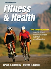 Fitness & Health, Seventh Edition ebook by Brian J. Sharkey, Steven Gaskill