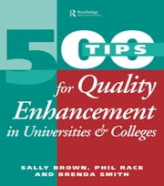 500 Tips for Quality Enhancement in Universities and Colleges ebook by Brown, Sally,Race, Phil,Smith, Brenda