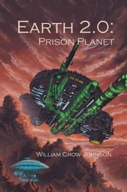Earth 2.0: Prison Planet ebook by William Crow Johnson