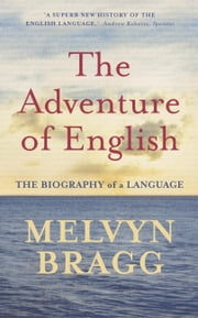 The Adventure Of English ebook by Melvyn Bragg