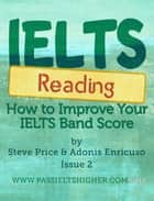 IELTS Reading: How to improve your IELTS Reading bandscore - How to Improve your IELTS Test bandscores, #2 ebook by Steve Price, Adonis Enricuso