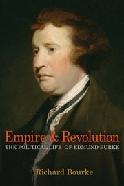 Empire and Revolution - The Political Life of Edmund Burke ebook by Richard Bourke