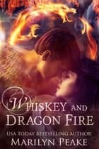 Whiskey and Dragon Fire ebook by Marilyn Peake