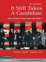 It Still Takes A Candidate - Why Women Don't Run for Office ebook by Jennifer L. Lawless,Richard L. Fox