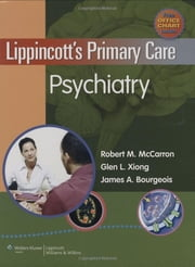 Lippincott's Primary Care Psychiatry ebook by Robert M. McCarron, Glen L. Xiong, James A. Bourgeois