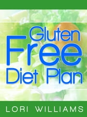 Gluten Free Diet Plan ebook by Lori Williams