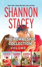 The Kowalskis Collection Volume 3 - An Anthology eBook by Shannon Stacey