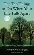 The Ten Things to Do When Your Life Falls Apart ebook by Daphne Rose Kingma