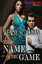 The Name of the Game ebook by Wendy Soliman