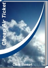 Cheap Air Ticket - The Best Air Travel Reference Guide to Airlines of North America, Budget Airline, Charter Planes ebook by Clara Stewart