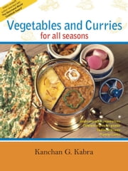 Vegetables And Curries For All Seasons ebook by Kanchan Kabra