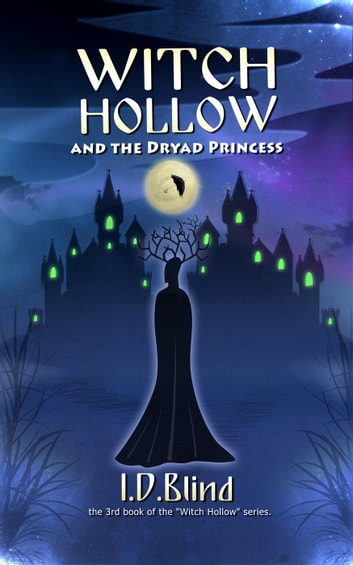 Witch Hollow and the Dryad Princess - Witch Hollow, #3 ebook by I.D. Blind