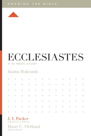 Ecclesiastes - A 12-Week Study ebook by Justin S. Holcomb,J. I. Packer,Lane T. Dennis,Dane C. Ortlund
