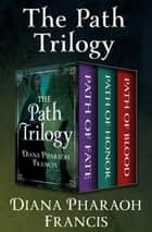 The Path Trilogy - Path of Fate, Path of Honor, and Path of Blood ebook by Diana Pharaoh Francis