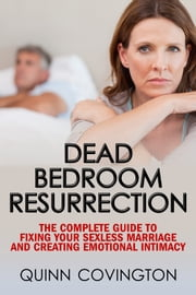 Dead Bedroom Resurrection (The Sexless Marriage Solution) ebook by Quinn Covington