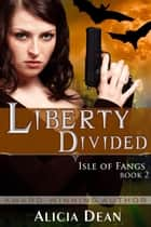Liberty Divided (The Isle of Fangs Series, Book 2) ebook by Alicia Dean
