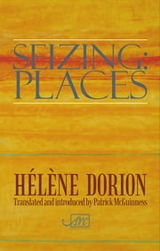 Seizing: Places ebook by Hélène Dorion,Patrick McGuinness