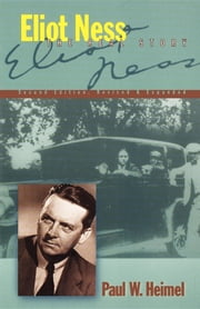 Eliot Ness - The Real Story ebook by Paul W. Heimel