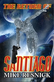 The Return of Santiago - Santiago ebook by Mike Resnick