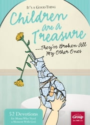 It's a Good Thing Children Are a Treasure...They've Broken All My Other Ones - 52 Devotions for Moms Who Need a Moment With God ebook by Rebekah Guzman
