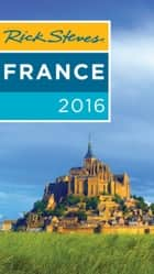 Rick Steves France 2016 ebook by Rick Steves,Steve Smith