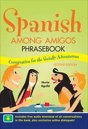 Spanish Among Amigos Phrasebook, Second Edition ebook by Nuria Agull�