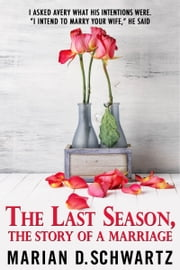 The Last Season, The Story of a Marriage ebook by Marian D. Schwartz