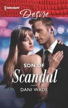 Son of Scandal - A Billionaire Boss Workplace Romance 電子書 by Dani Wade