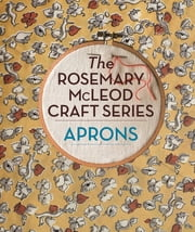 The Rosemary McLeod Craft Series: Aprons ebook by Rosemary McLeod