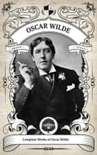 The Complete Works of Oscar Wilde (Illustrated, Inline Footnotes) - Oakshot Press ebook by Oscar Wilde, Oakshot Press