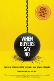 When Buyers Say No - Essential Strategies for Keeping a Sale Moving Forward ebook by Tom Hopkins,Ben Katt