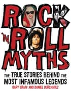 Rock 'n' Roll Myths: The True Stories Behind the Most Infamous Legends - The True Stories Behind the Most Infamous Legends ebook by Gary Graff, Daniel Durchholz