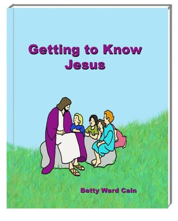 Getting to Know Jesus ebook by Betty Ward Cain