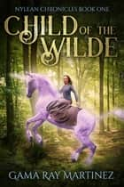 Child of the Wilde ebook by Gama Ray Martinez