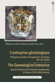 Lentreprise généalogique / The Genealogical Enterprise - Pratiques sociales et imaginaires en Europe (XVeXIXe siècles) / Social Practices and Collective Imagination in Europe (15th20th century) ebook by Stéphane Jettot, Marie Lezowski