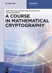 A Course in Mathematical Cryptography ebook by Gilbert Baumslag,Benjamin Fine,Martin Kreuzer,Gerhard Rosenberger