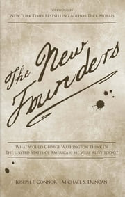 The New Founders - What Would George Washington Think of The United States of America if He Were Alive Today? ebook by Michael Duncan,Joseph Connor